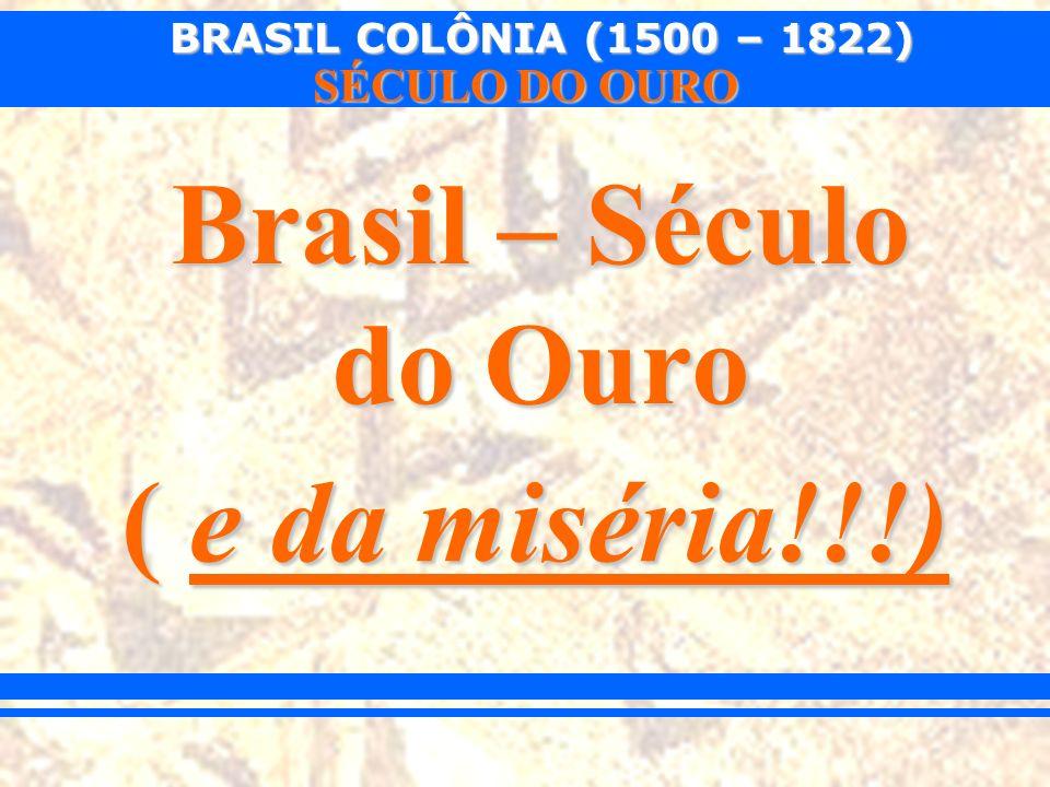 Brasil – Século do Ouro ( e da miséria!!!)