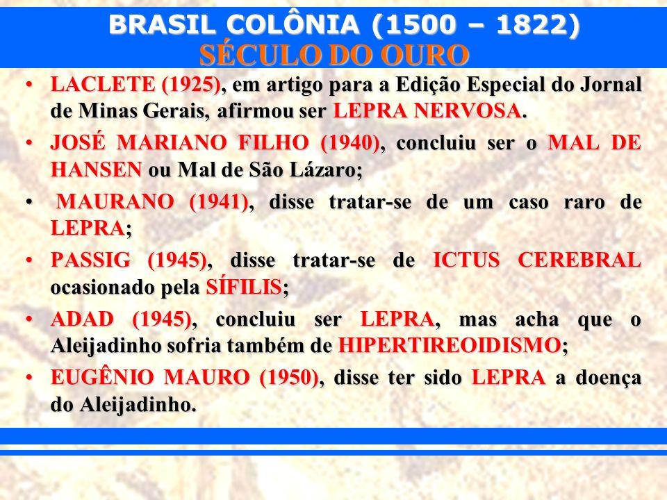 LACLETE (1925), em artigo para a Edição Especial do Jornal de Minas Gerais, afirmou ser LEPRA NERVOSA.