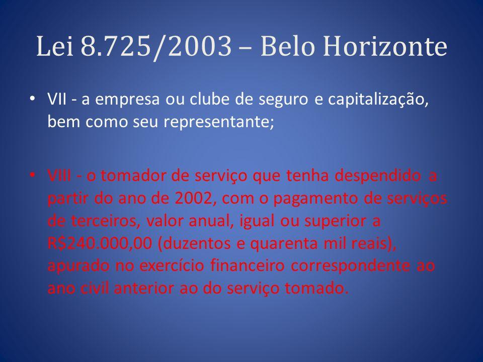 Lei 8.725/2003 – Belo Horizonte VII - a empresa ou clube de seguro e capitalização, bem como seu representante;