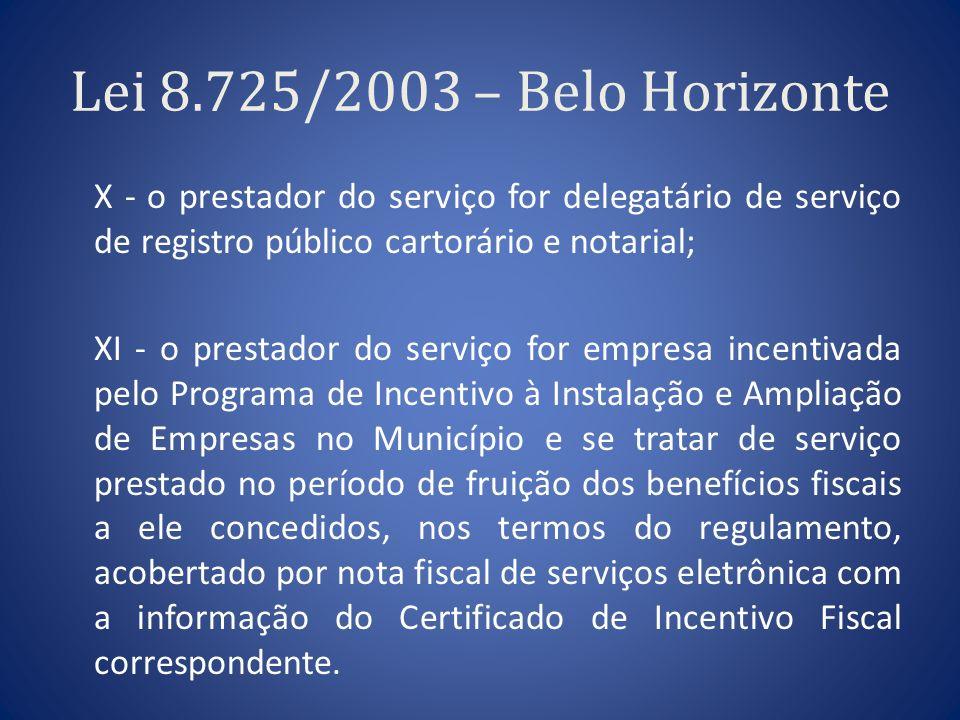 Lei 8.725/2003 – Belo Horizonte X - o prestador do serviço for delegatário de serviço de registro público cartorário e notarial;