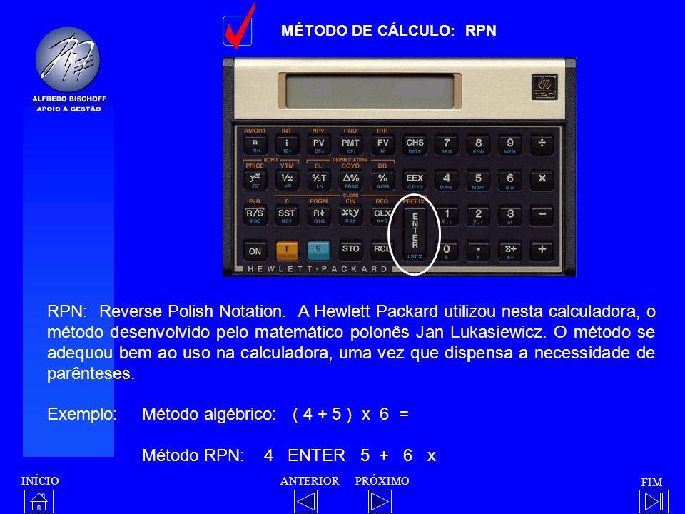 Exemplo: Método algébrico: ( 4 + 5 ) x 6 = Método RPN: 4 ENTER 5 + 6 x