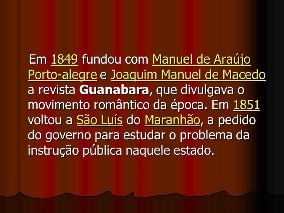 Em 1849 fundou com Manuel de Araújo Porto-alegre e Joaquim Manuel de Macedo a revista Guanabara, que divulgava o movimento romântico da época.
