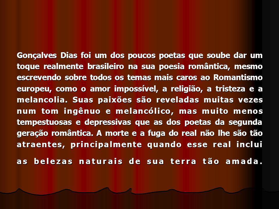 Gonçalves Dias foi um dos poucos poetas que soube dar um