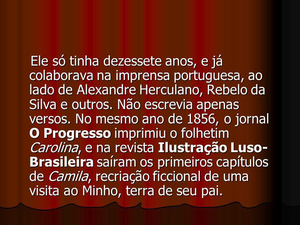 Ele só tinha dezessete anos, e já colaborava na imprensa portuguesa, ao lado de Alexandre Herculano, Rebelo da Silva e outros.