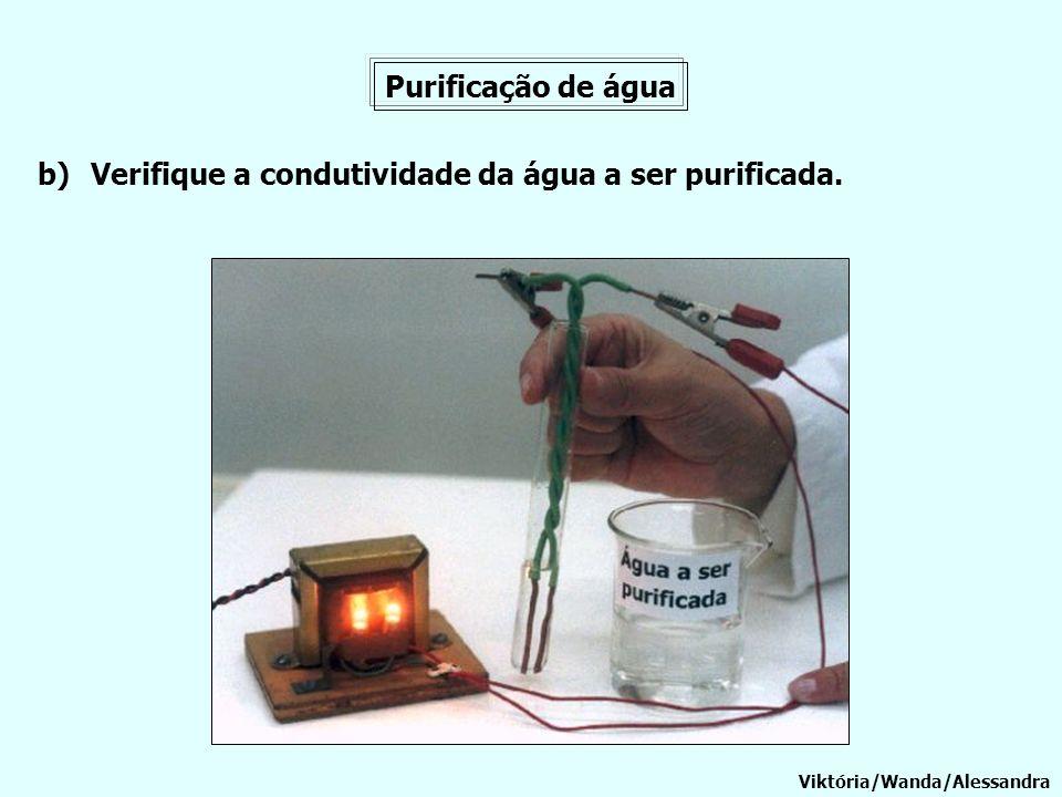 Verifique a condutividade da água a ser purificada.