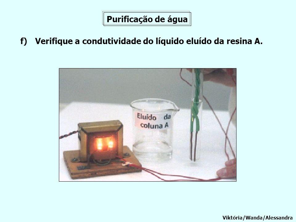 Verifique a condutividade do líquido eluído da resina A.