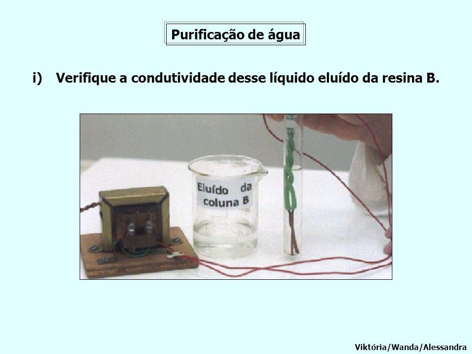 Verifique a condutividade desse líquido eluído da resina B.
