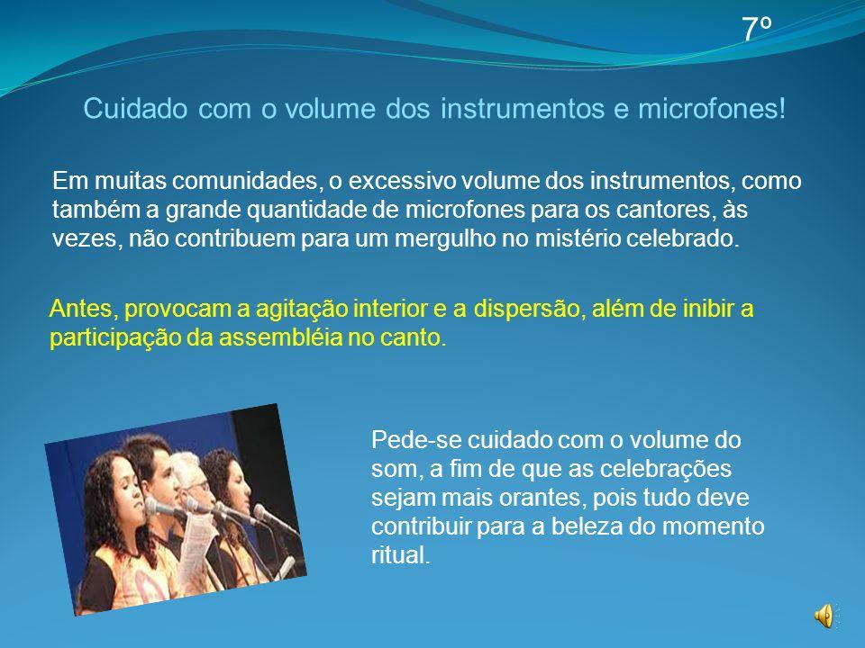 Cuidado com o volume dos instrumentos e microfones!