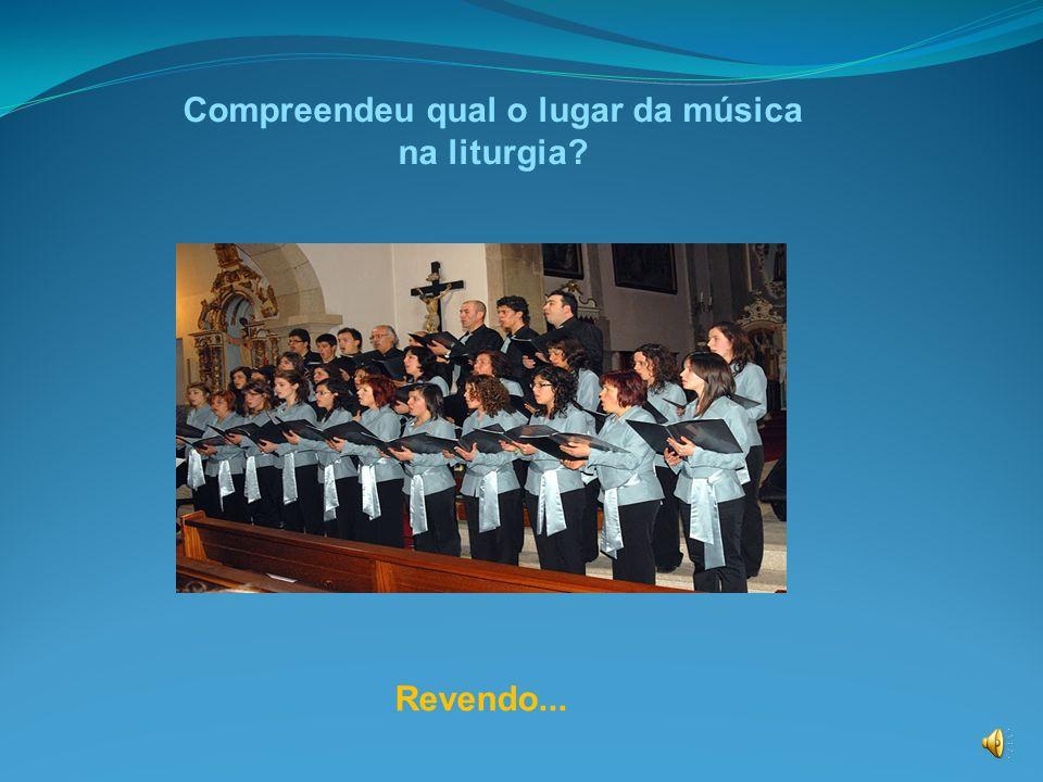 Compreendeu qual o lugar da música na liturgia