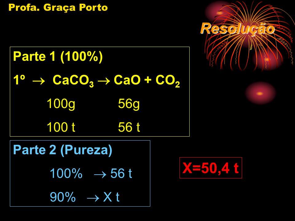 Resolução X=50,4 t Parte 1 (100%) 1º ® CaCO3 ® CaO + CO2 100g 56g