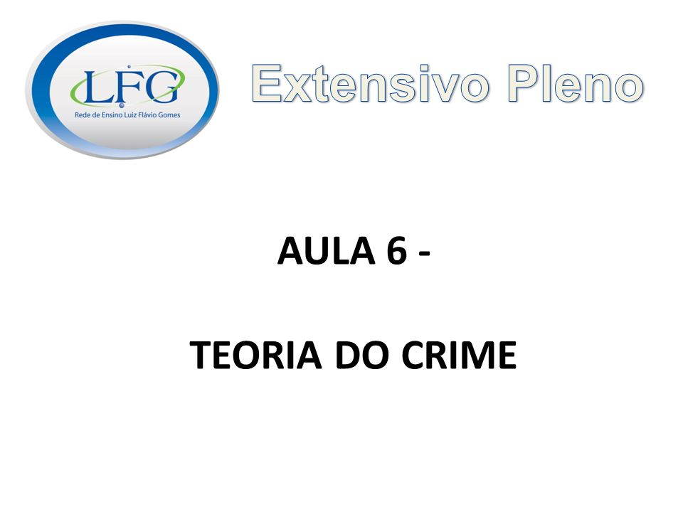 Extensivo Pleno AULA 6 - TEORIA DO CRIME