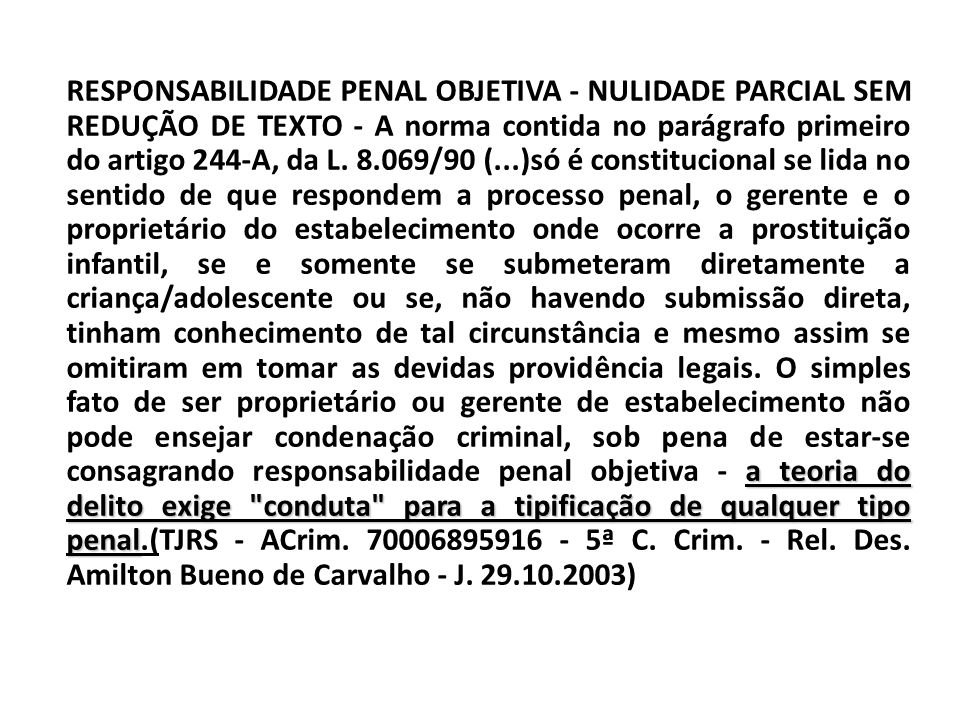 RESPONSABILIDADE PENAL OBJETIVA - NULIDADE PARCIAL SEM REDUÇÃO DE TEXTO - A norma contida no parágrafo primeiro do artigo 244-A, da L.