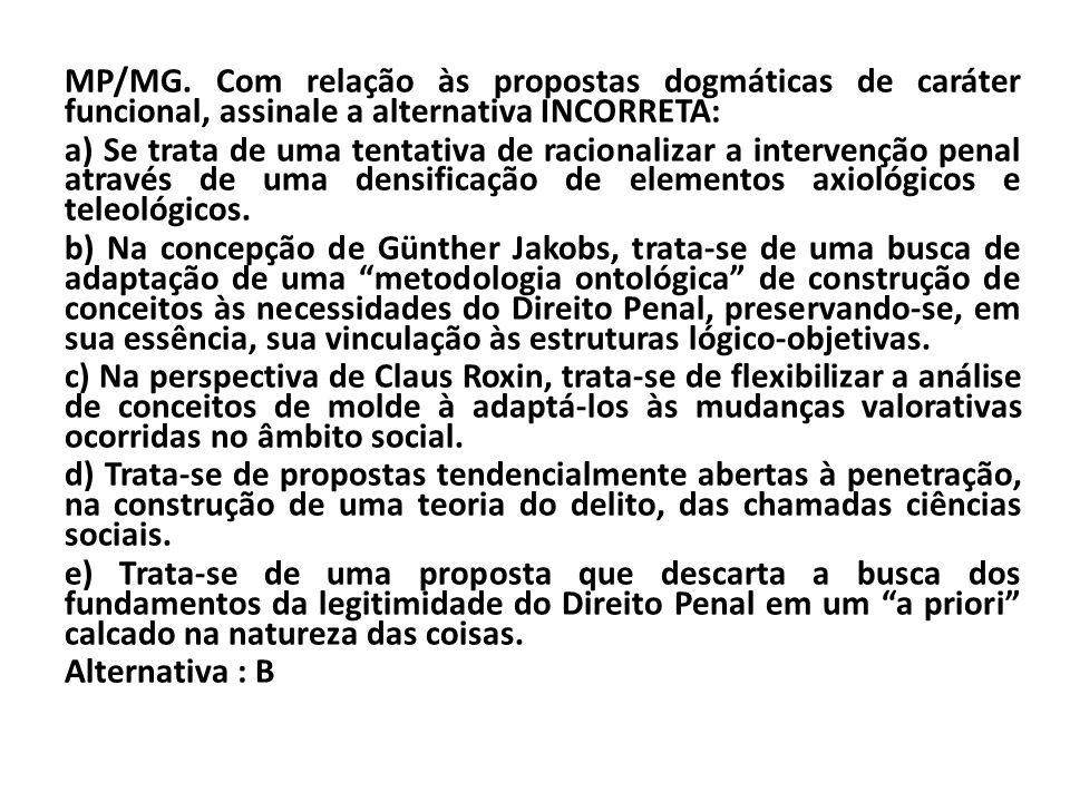 MP/MG. Com relação às propostas dogmáticas de caráter funcional, assinale a alternativa INCORRETA:
