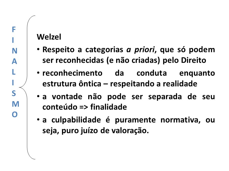 Welzel Respeito a categorias a priori, que só podem ser reconhecidas (e não criadas) pelo Direito.