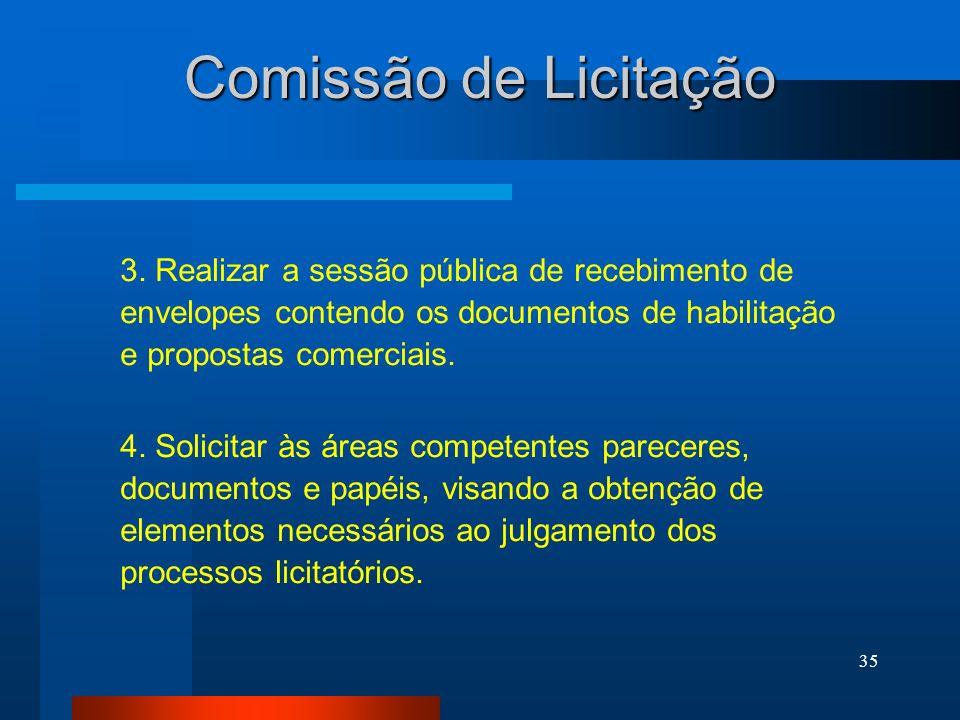 Comissão de Licitação 3. Realizar a sessão pública de recebimento de envelopes contendo os documentos de habilitação e propostas comerciais.