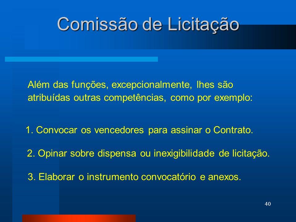 Comissão de Licitação Além das funções, excepcionalmente, lhes são atribuídas outras competências, como por exemplo: