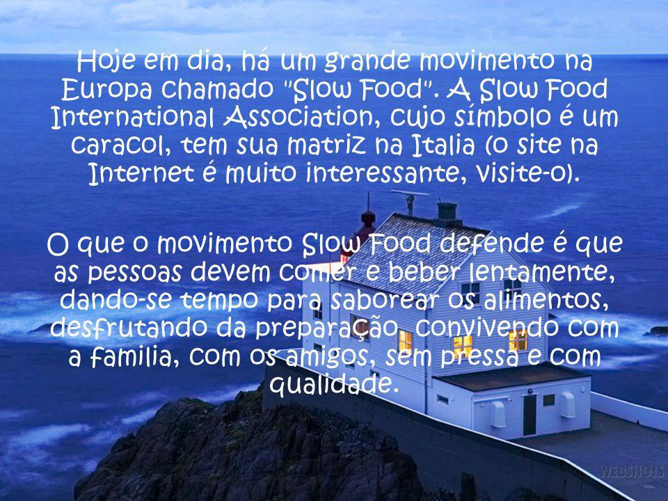 Hoje em dia, há um grande movimento na Europa chamado Slow Food