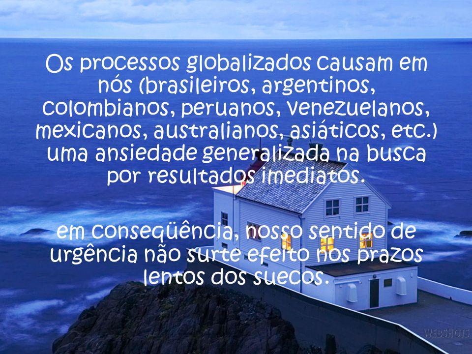 Os processos globalizados causam em nós (brasileiros, argentinos, colombianos, peruanos, venezuelanos, mexicanos, australianos, asiáticos, etc.) uma ansiedade generalizada na busca por resultados imediatos.