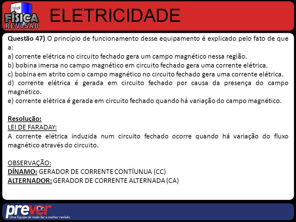 ELETRICIDADE Questão 47) O princípio de funcionamento desse equipamento é explicado pelo fato de que a: