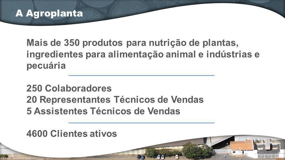 A Agroplanta Mais de 350 produtos para nutrição de plantas, ingredientes para alimentação animal e indústrias e pecuária.
