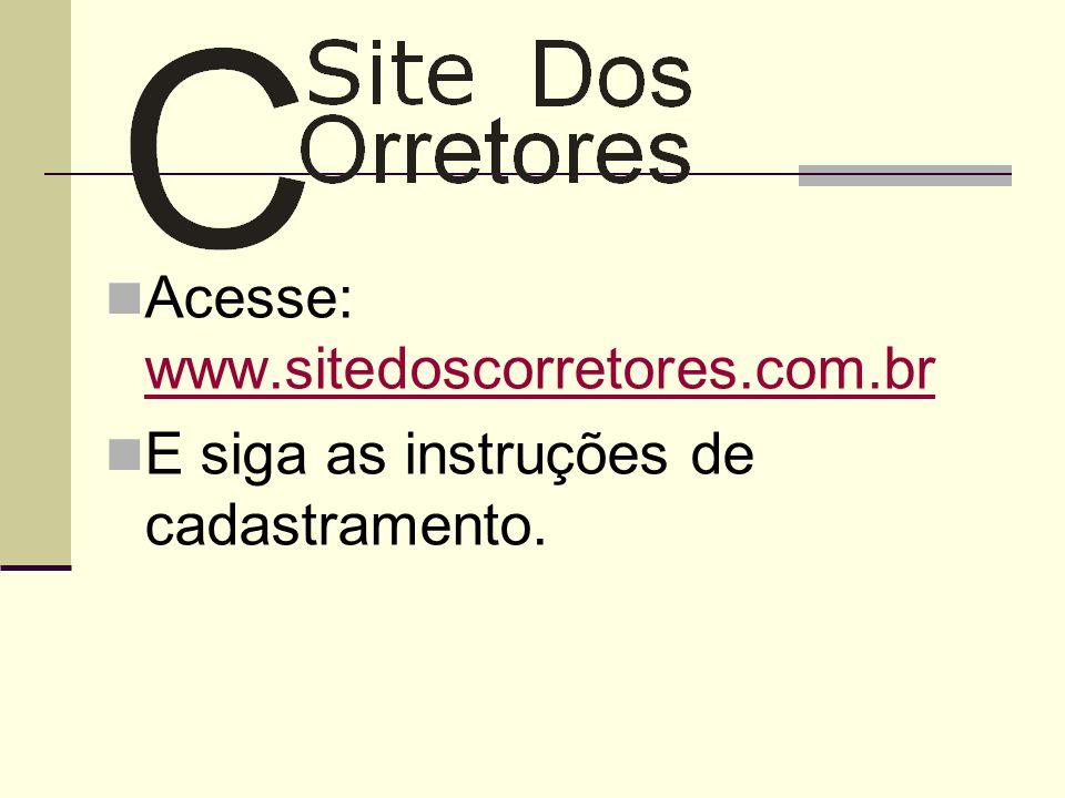 Acesse: www.sitedoscorretores.com.br