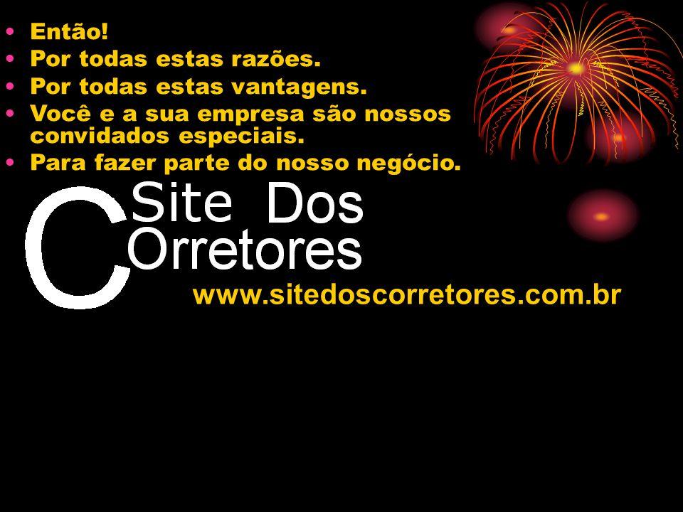 www.sitedoscorretores.com.br Então! Por todas estas razões.