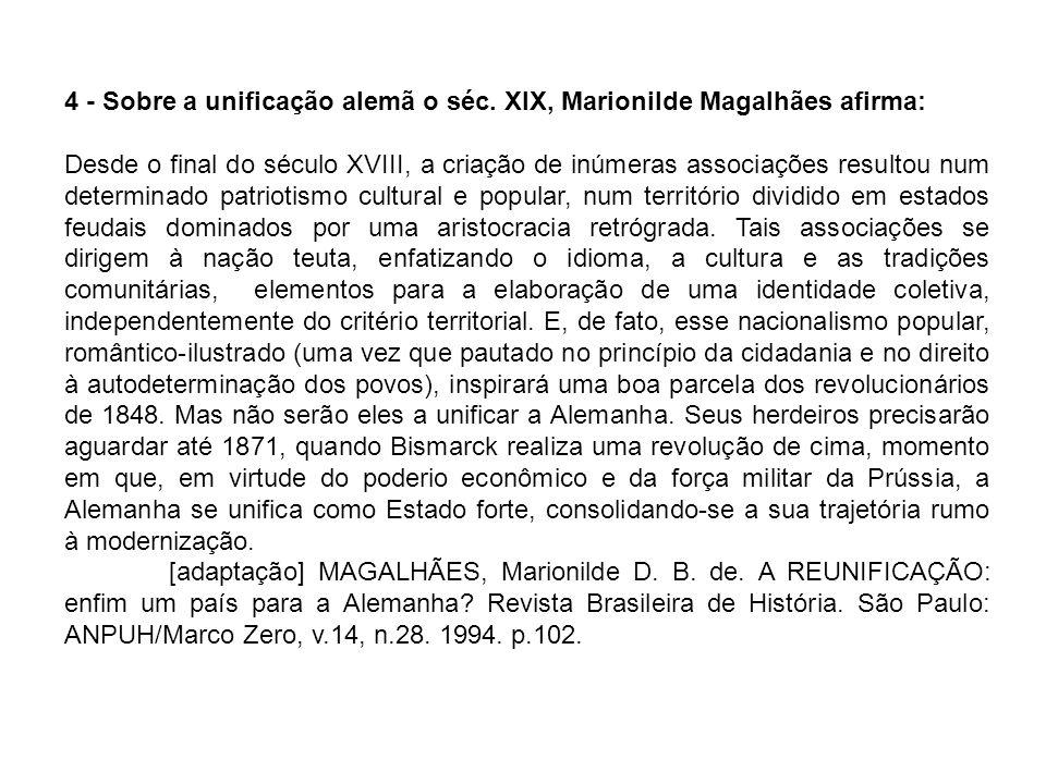 4 - Sobre a unificação alemã o séc. XIX, Marionilde Magalhães afirma: