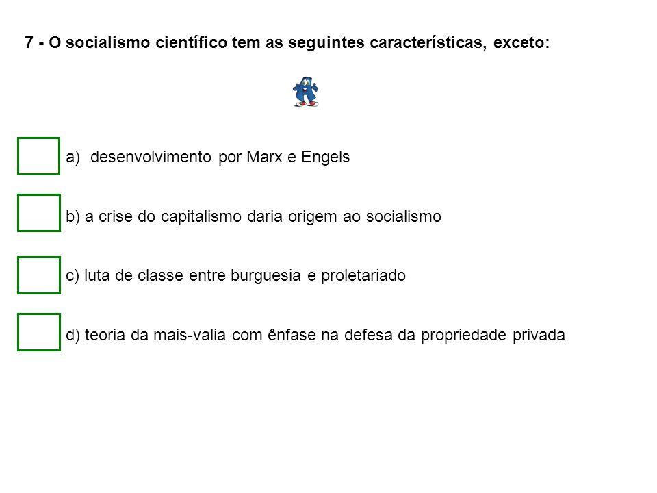 7 - O socialismo científico tem as seguintes características, exceto: