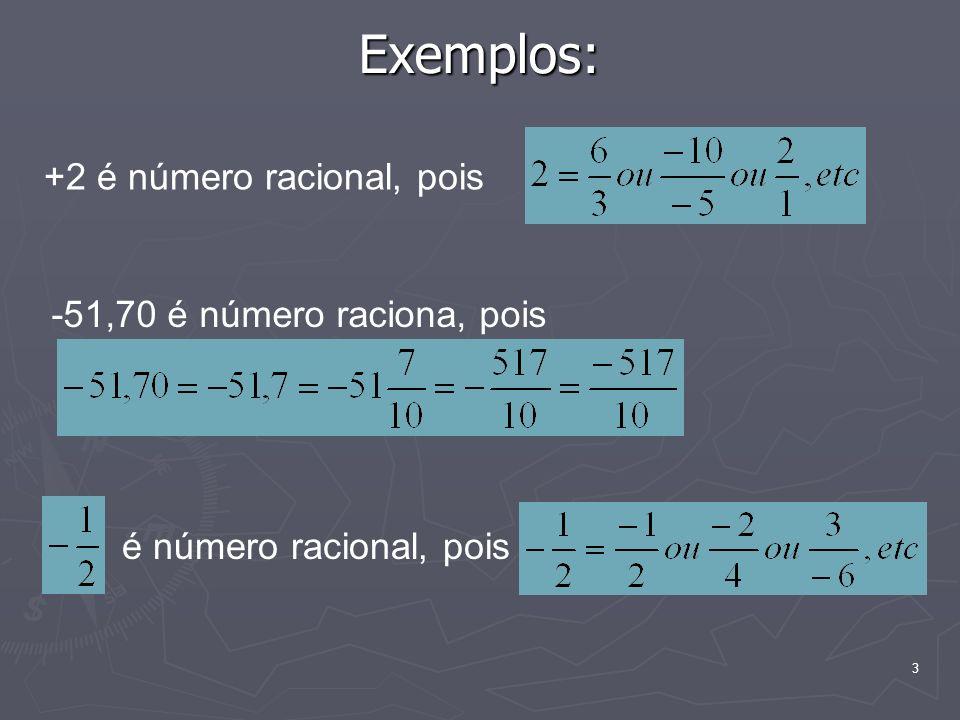 Exemplos: +2 é número racional, pois -51,70 é número raciona, pois