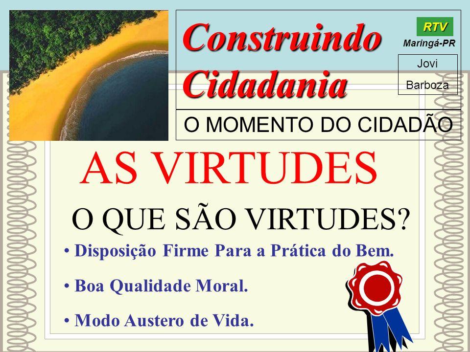 AS VIRTUDES Construindo Cidadania O QUE SÃO VIRTUDES