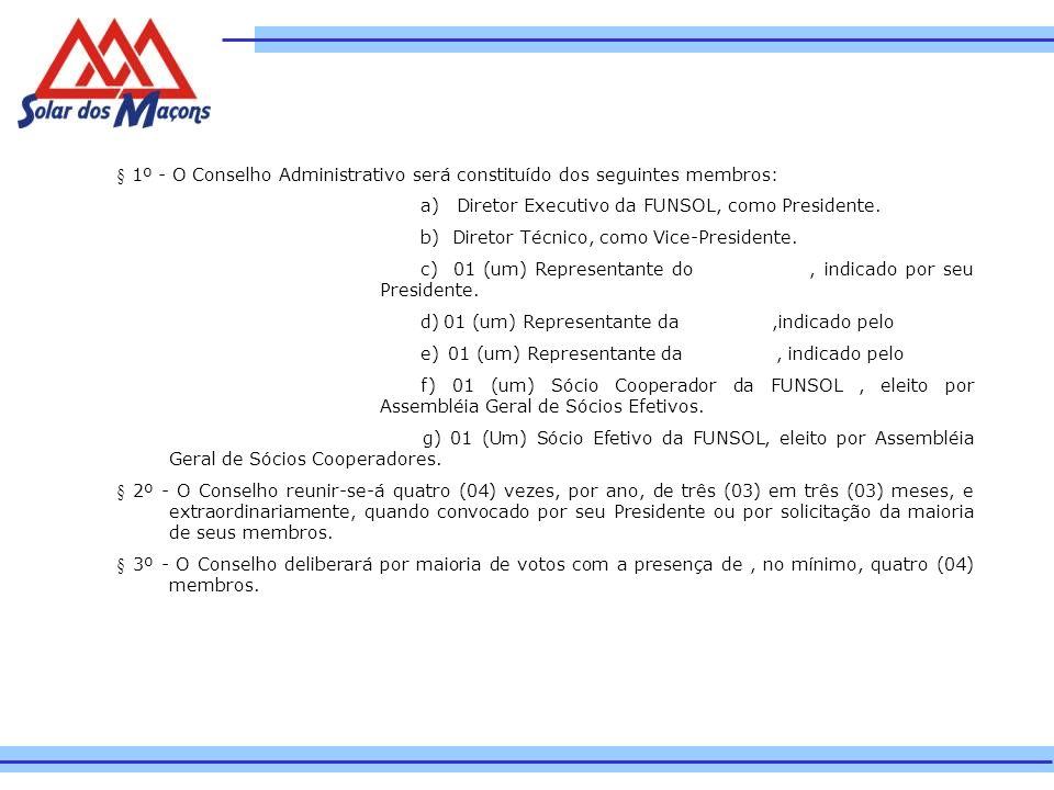 § 1º - O Conselho Administrativo será constituído dos seguintes membros: