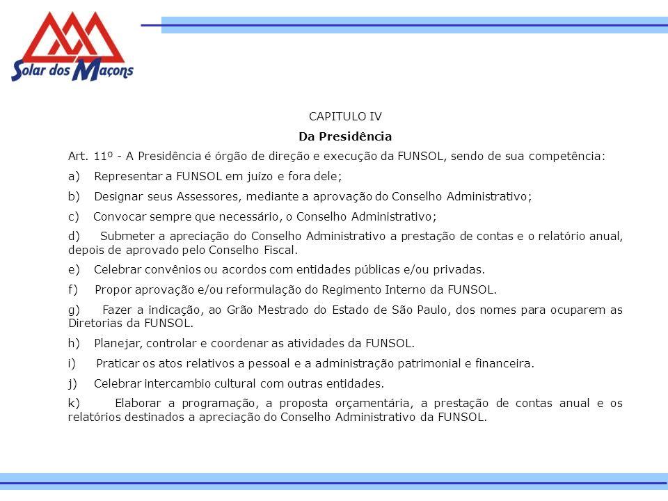 CAPITULO IV Da Presidência. Art. 11º - A Presidência é órgão de direção e execução da FUNSOL, sendo de sua competência: