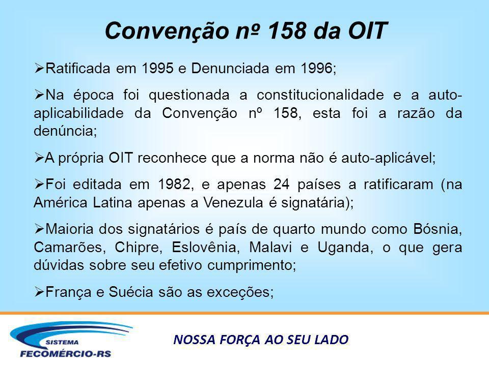 Convenção nº 158 da OIT Ratificada em 1995 e Denunciada em 1996;