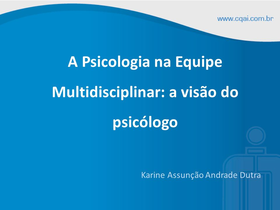A Psicologia na Equipe Multidisciplinar: a visão do psicólogo