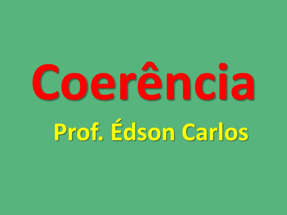 Coerência Prof. Édson Carlos