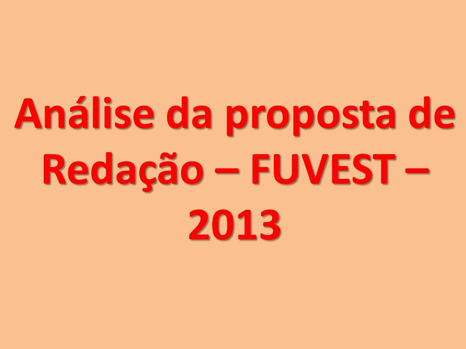Análise da proposta de Redação – FUVEST – 2013