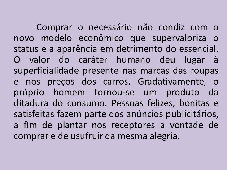 Comprar o necessário não condiz com o novo modelo econômico que supervaloriza o status e a aparência em detrimento do essencial.