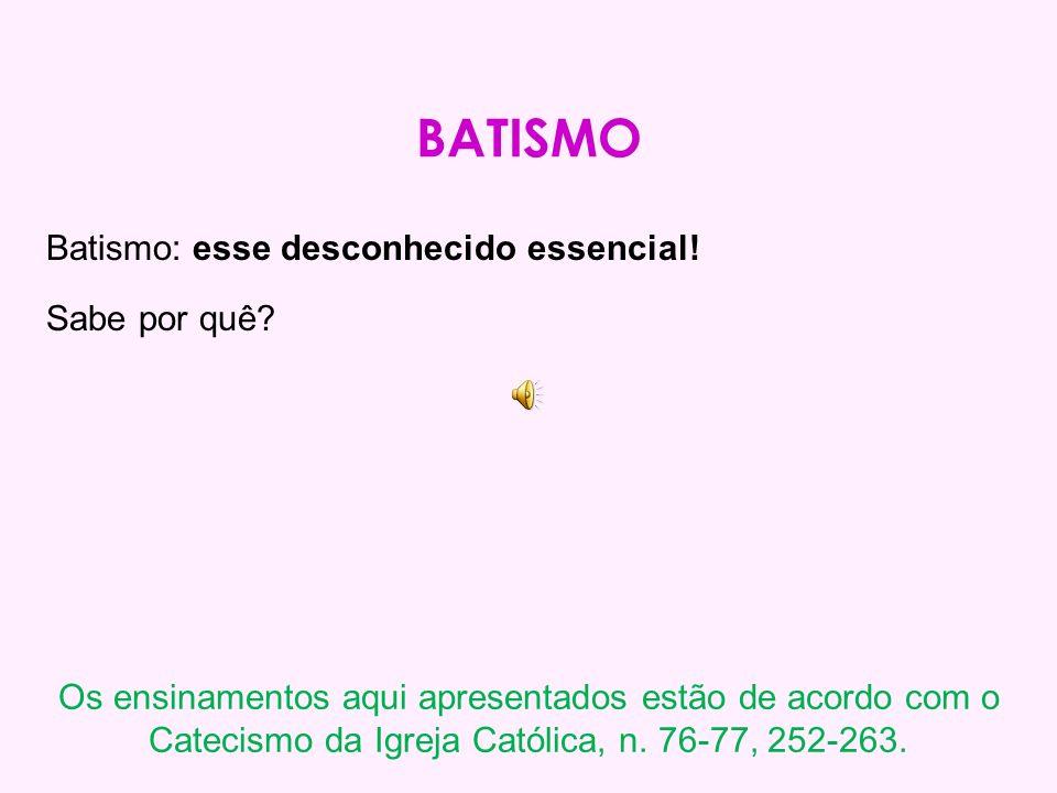 BATISMO Batismo: esse desconhecido essencial! Sabe por quê
