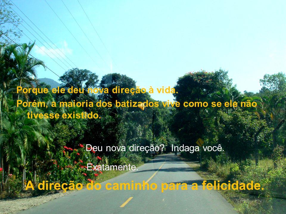 A direção do caminho para a felicidade.