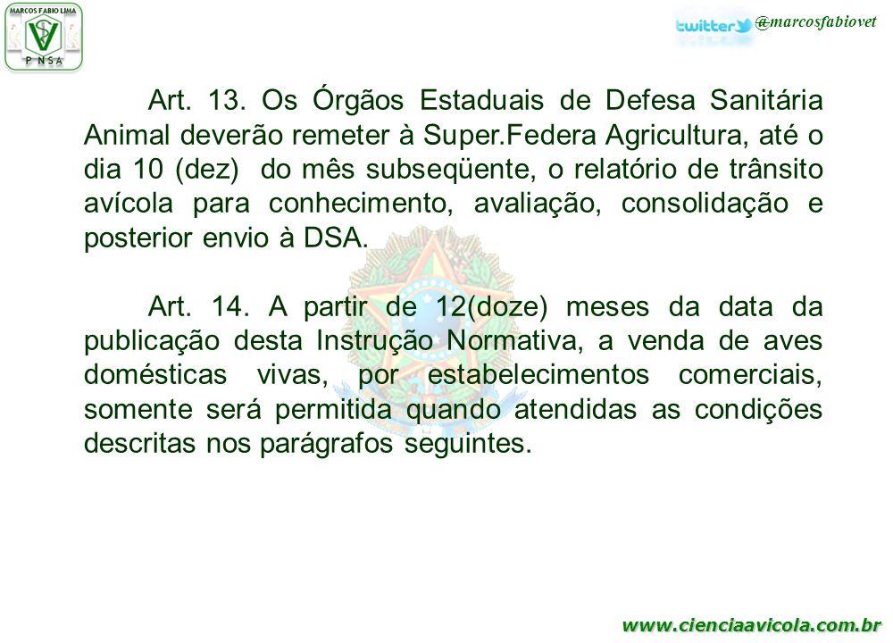 Art. 13. Os Órgãos Estaduais de Defesa Sanitária Animal deverão remeter à Super.Federa Agricultura, até o dia 10 (dez) do mês subseqüente, o relatório de trânsito avícola para conhecimento, avaliação, consolidação e posterior envio à DSA.