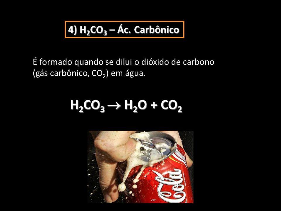 H2CO3  H2O + CO2 4) H2CO3 – Ác. Carbônico