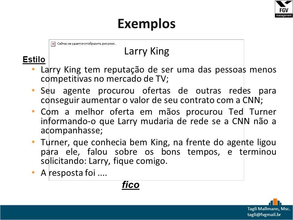 Exemplos Larry King. Larry King tem reputação de ser uma das pessoas menos competitivas no mercado de TV;