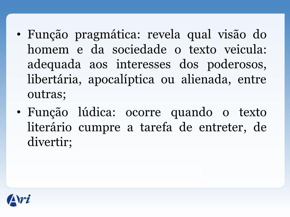Função pragmática: revela qual visão do homem e da sociedade o texto veicula: adequada aos interesses dos poderosos, libertária, apocalíptica ou alienada, entre outras;