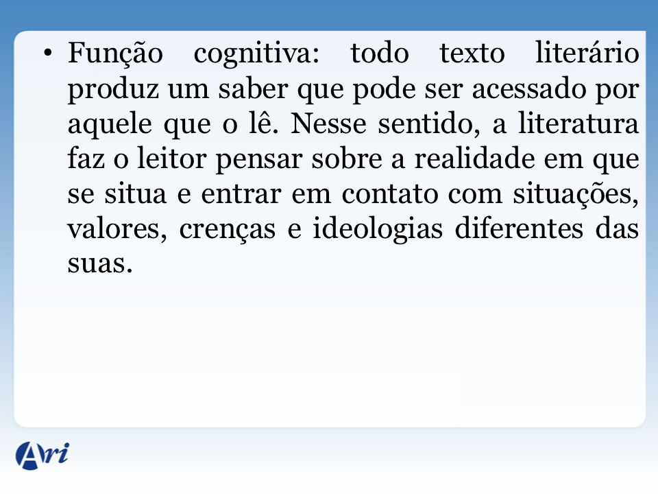 Função cognitiva: todo texto literário produz um saber que pode ser acessado por aquele que o lê.