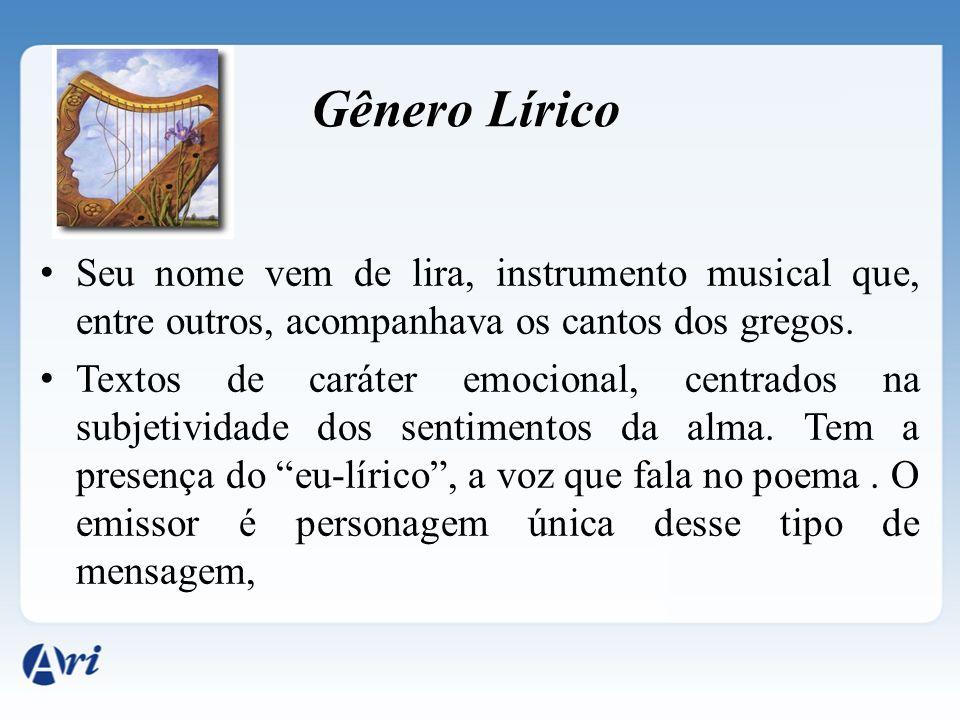 Gênero Lírico Seu nome vem de lira, instrumento musical que, entre outros, acompanhava os cantos dos gregos.