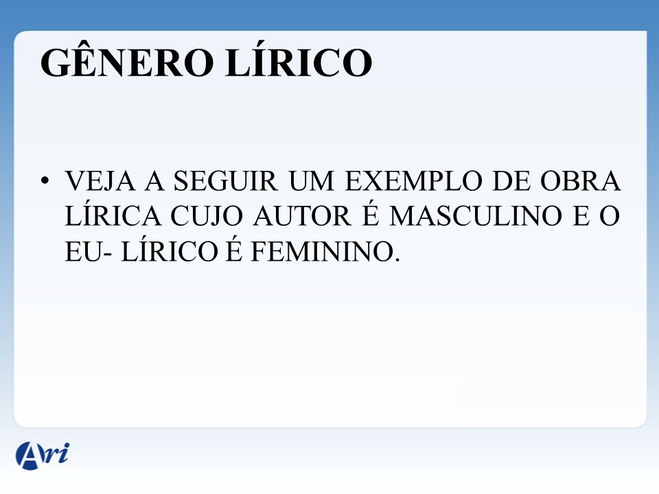 GÊNERO LÍRICO VEJA A SEGUIR UM EXEMPLO DE OBRA LÍRICA CUJO AUTOR É MASCULINO E O EU- LÍRICO É FEMININO.
