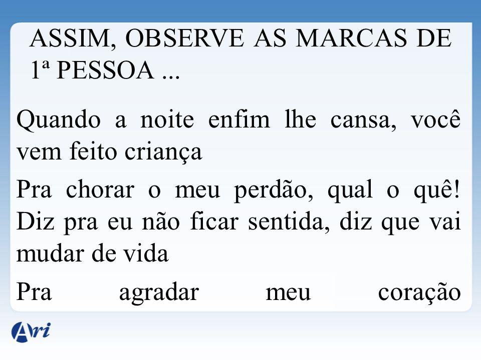 ASSIM, OBSERVE AS MARCAS DE 1ª PESSOA ...