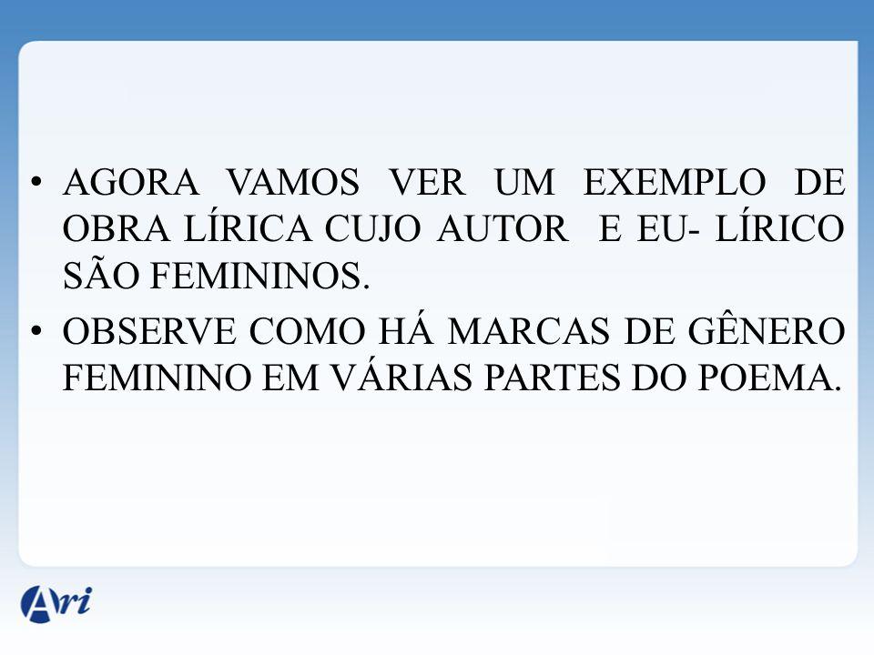 AGORA VAMOS VER UM EXEMPLO DE OBRA LÍRICA CUJO AUTOR E EU- LÍRICO SÃO FEMININOS.