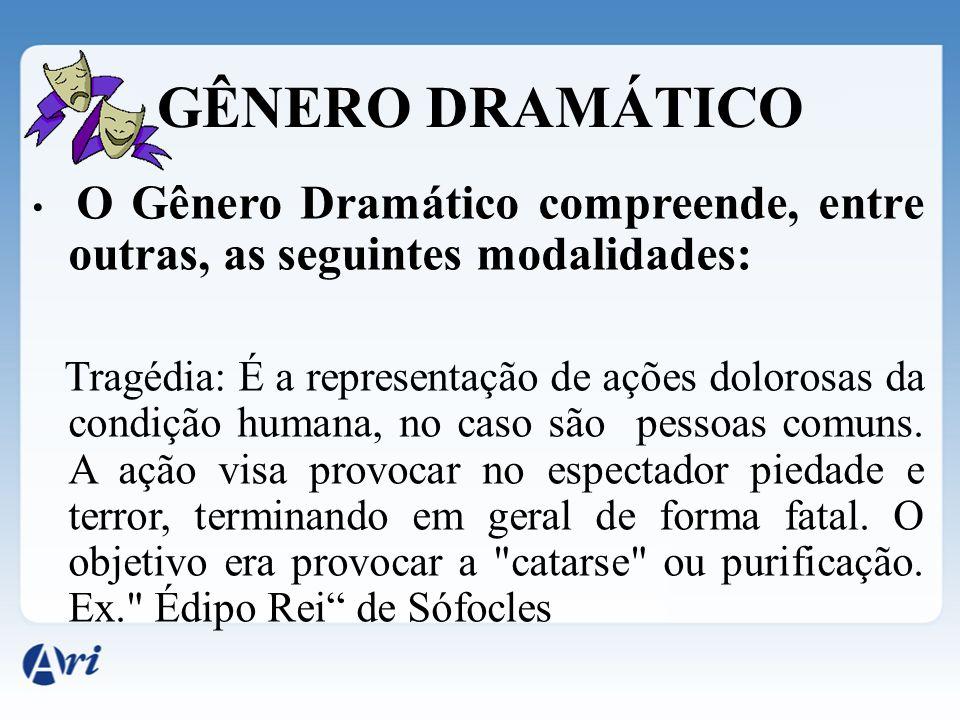 GÊNERO DRAMÁTICO O Gênero Dramático compreende, entre outras, as seguintes modalidades: