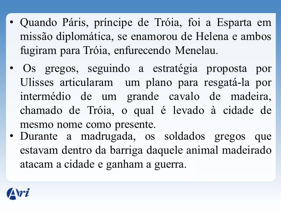 Quando Páris, príncipe de Tróia, foi a Esparta em missão diplomática, se enamorou de Helena e ambos fugiram para Tróia, enfurecendo Menelau.